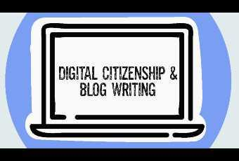 Digital Citizenship Writing - Blog Writing